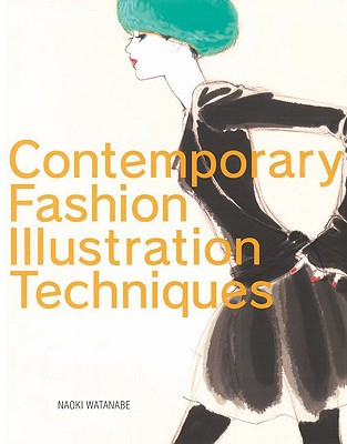 Contemporary Fashion Illustration Techniques By Watanabe, Naoki